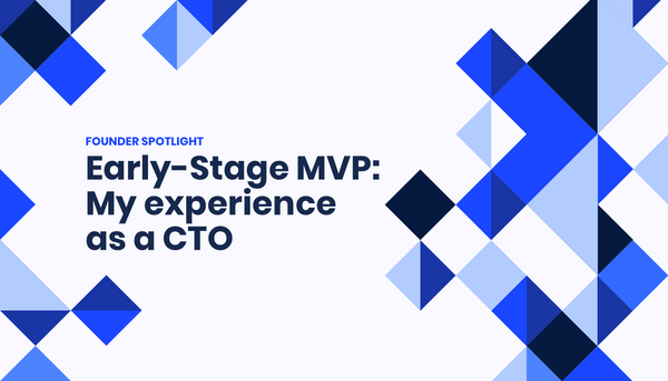 Early-Stage MVP: My experience as a CTO