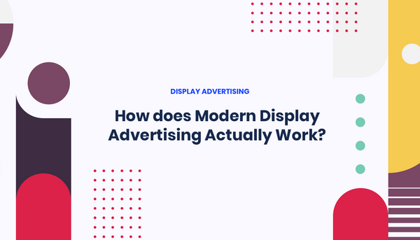 How does modern display advertising actually work?